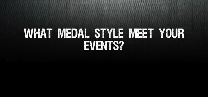 What medal style meet your events?