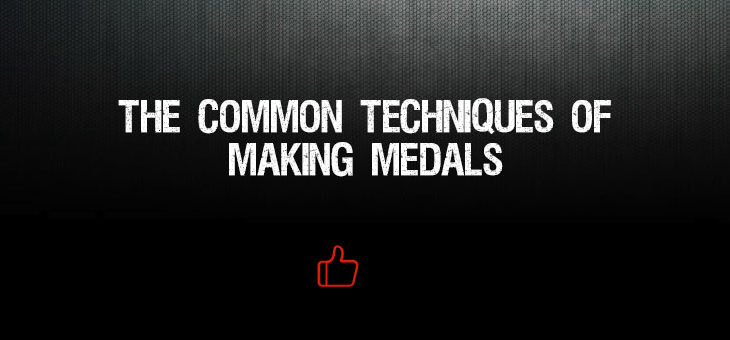 The Common Techniques of Making Medals
